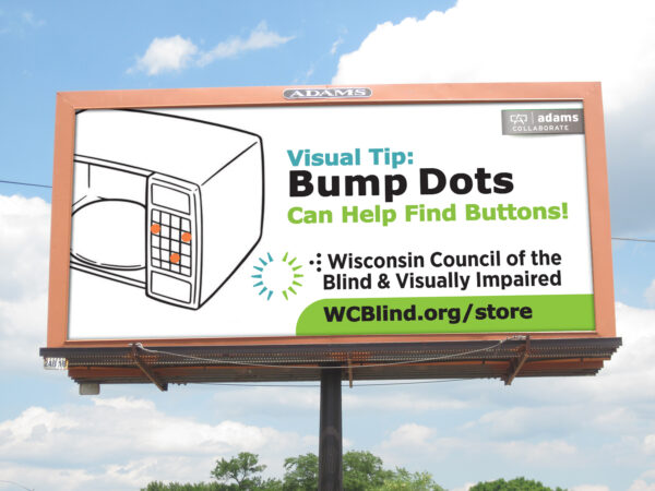 Billboard with a graphic of a microwave and the words Visual Tip: Bump dots can help find buttons! With the Adams Collaborate and Council logos and WCBlind.org/Store.